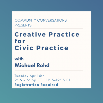 Creative Practice for Civic Practice with Michael Rohd